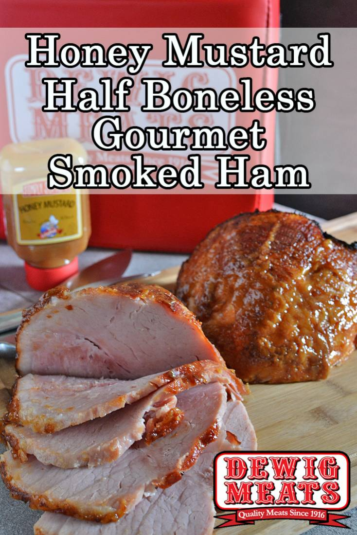 Honey Mustard Half Boneless Gourmet Smoked Ham from Dewig Meats. Dewig Meats Half Boneless Gourmet Smoked Hams are a perfect holiday meal for a smaller family. Add our Simply Supreme Honey Mustard for a delicious glaze.