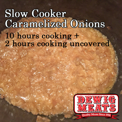 Slow Cooker Caramelized Onions from Dewig Meats. Caramelized onions add a unique touch to any of the meats available at Dewig Meats. Make your next dinner special with these Slow Cooker Caramelized Onions.