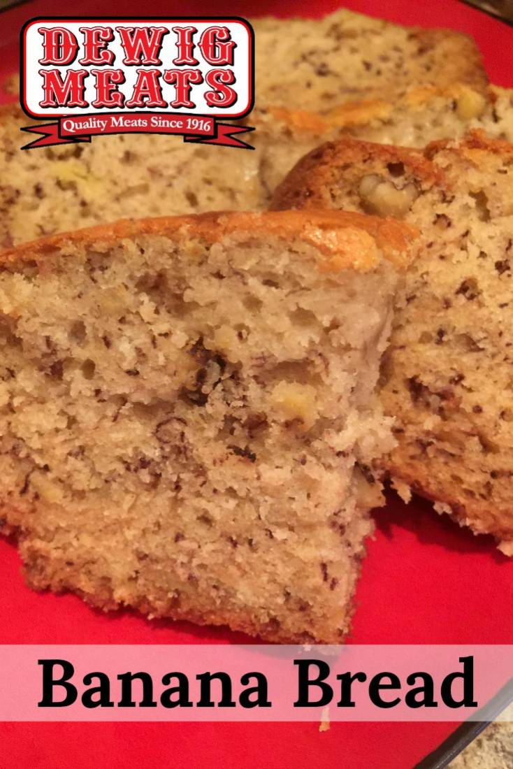 Banana Bread from Dewig Meats. This recipe for Banana Bread is a great addition to any breakfast, lunch, or dinner. This recipe is even a nice dessert that is not overpowering.