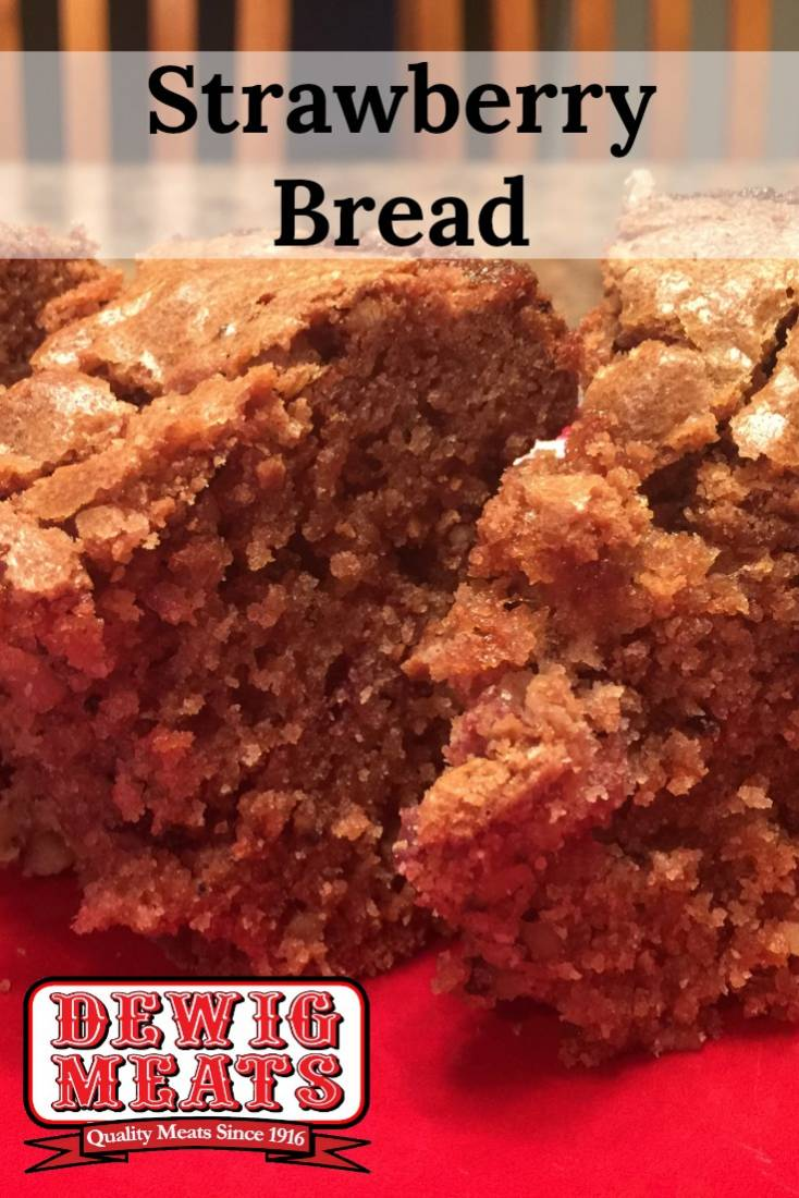 Strawberry Bread from Dewig Meats. This recipe for Strawberry Bread is sure to kick in the taste buds. The strawberries make a great addition to this moist and flavorful bread.